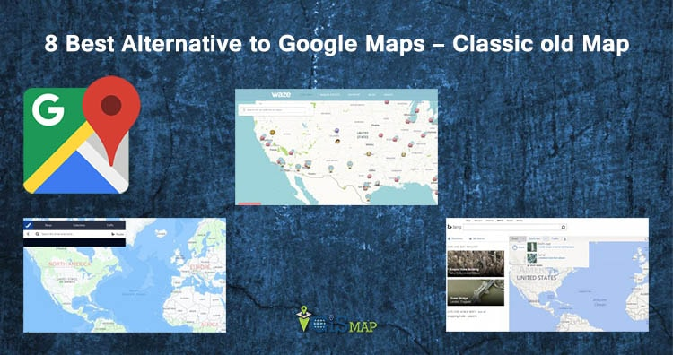 8 Best Alternative to Google Maps - Classic old Map