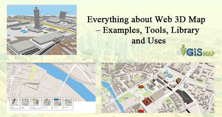 Everything about Web 3D Map - Examples, Tools, Library and Uses