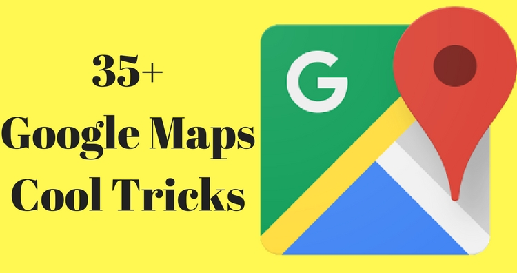 35+ Google Maps Cool Tricks