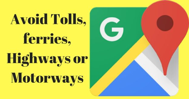 Google Maps – Routing – Avoid Tolls, ferries, Highways or Motorways