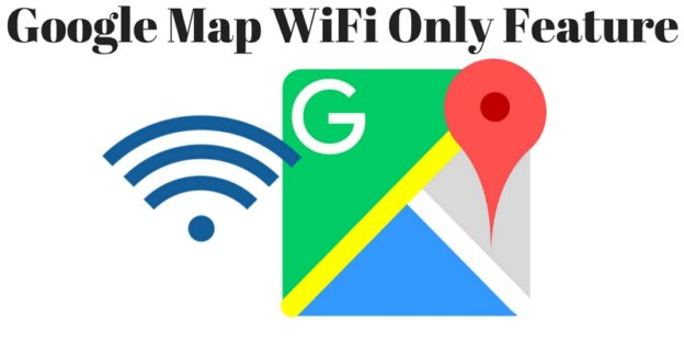 Google Map Wifi Only Feature – Helping Limit Data Usage