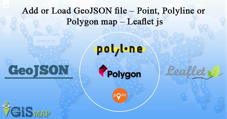 Add or Load GeoJSON file - Point, Polyline or Polygon map
