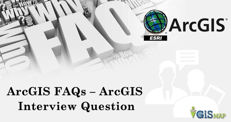 ArcGIS FAQs - ArcGIS Interview Question - GIS MAP INFO