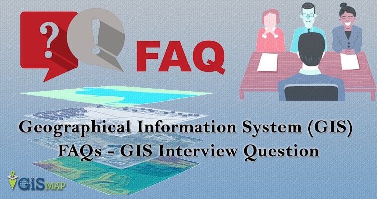 Geographical Information System (GIS) FAQs – GIS Interview Question