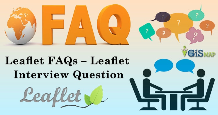 Leaflet FAQs - Leaflet Interview Questions - GIS MAP INFO