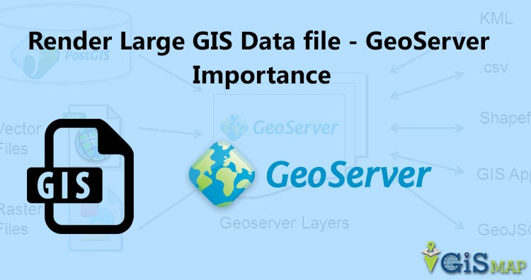 Render Large GIS Data file - GeoServer Importance