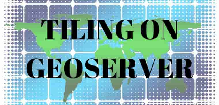 GeoServer Tiling – Web Cache Load WMS layer Fast