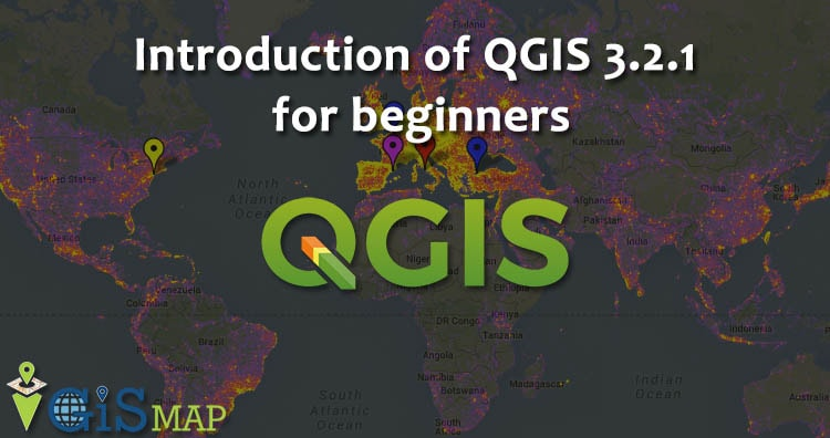 Introduction of QGIS 3.2.1 for beginners