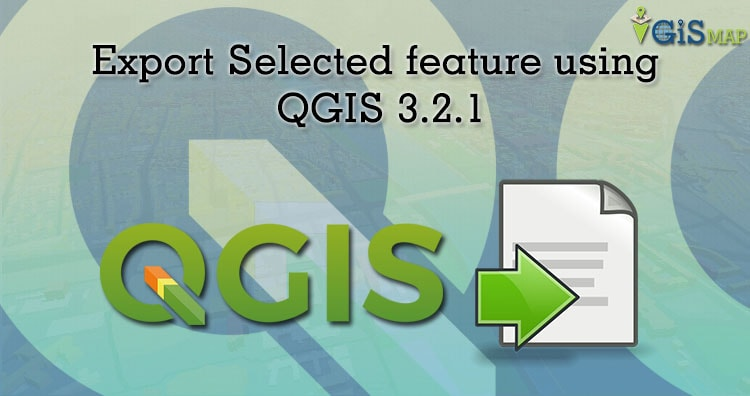 Select, Save/Export feature as a new layer using QGIS 3.2.1