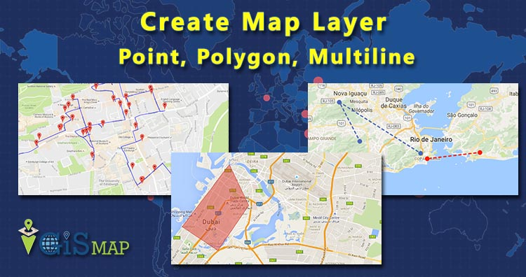 Create Map Layer – Point, Polygon, Multiline