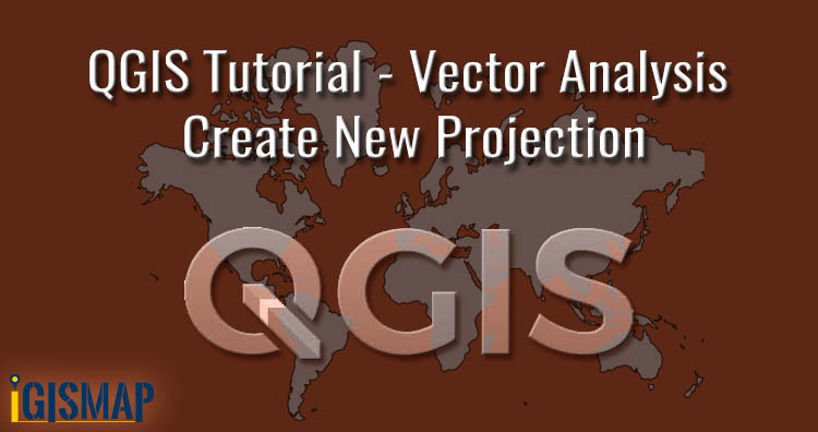 QGIS Tutorial – Vector Analysis – Create New Projection